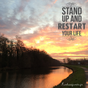 stand up and restart your life runhavefunetc 12 2015